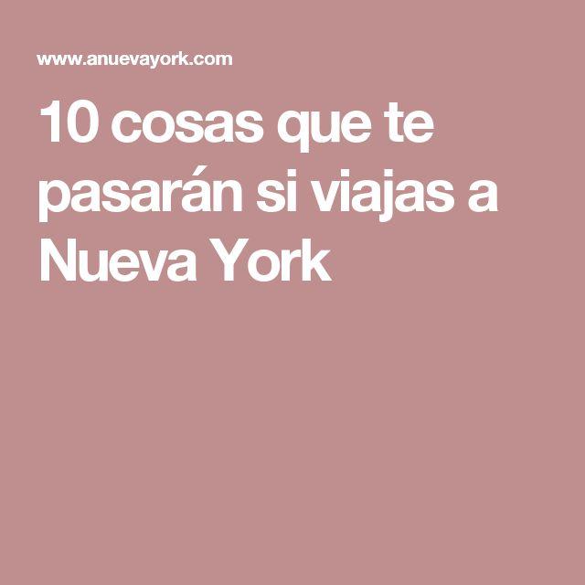 10 cosas que te pasarán si viajas a Nueva York