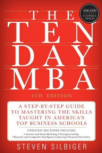 The Ten-Day MBA 4th Ed.: A Step-By-Step Guide To Mastering The Skills Taught In America's Top Business Schools by Steven A. Silbiger. $8.98. Publisher: HarperBusiness (July 24, 2012). 448 pages