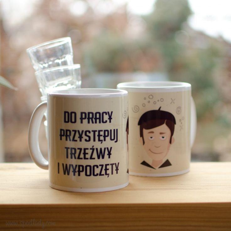 Do pracy przystępuj trzeźwy i wypoczęty. http://www.spodlady.com/smieszne_kubki
