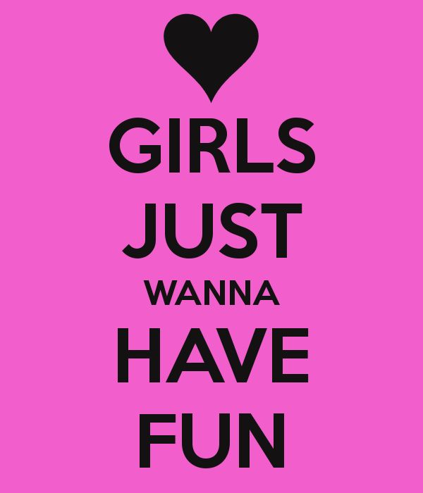 Girls KNOW how to have FUN!!!