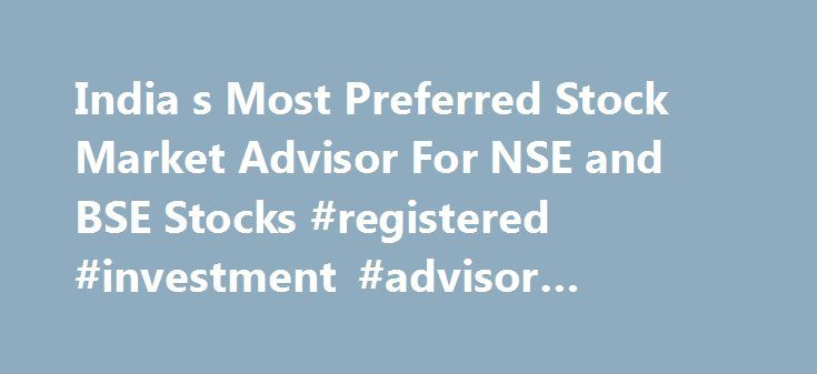 India s Most Preferred Stock Market Advisor For NSE and BSE Stocks #registered #investment #advisor #software http://georgia.remmont.com/india-s-most-preferred-stock-market-advisor-for-nse-and-bse-stocks-registered-investment-advisor-software/  # Jayachandran M (Bangalore) Hi I subscribed before 2 months. your tips are good but timings are bad because in many of the calls, the stock reaches near the target at the time of buy itself.Please improve that part pravin raje (Mumbai) from last few…