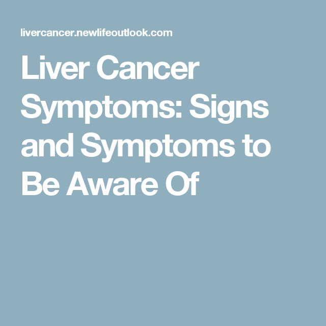 Liver Cancer Symptoms: Signs and Symptoms to Be Aware Of