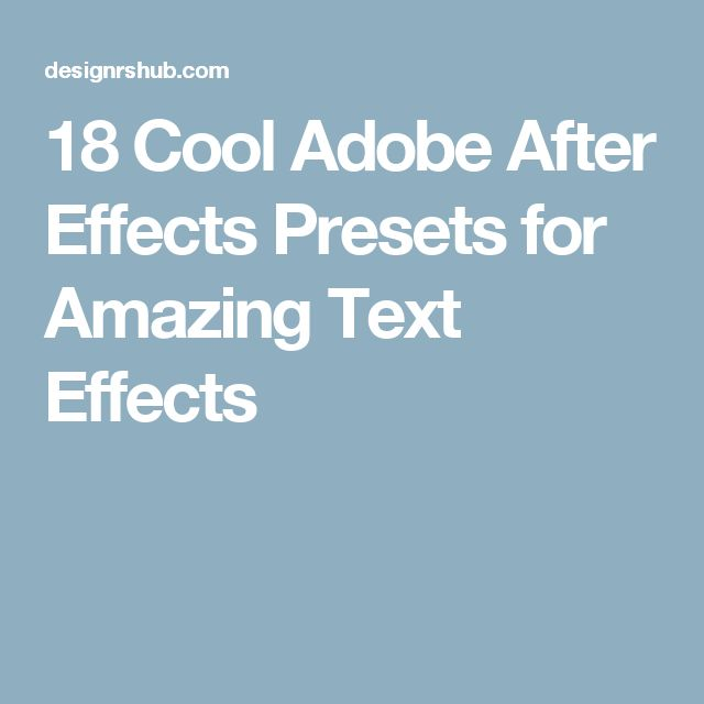 18 Cool Adobe After Effects Presets for Amazing Text Effects                                                                                                                                                                                 More