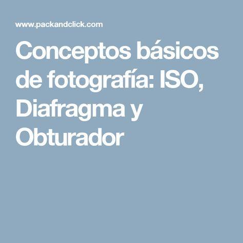 Conceptos básicos de fotografía: ISO, Diafragma y Obturador