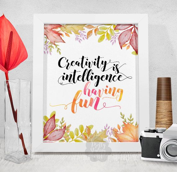 Creativity Is Intelligence Having Fun by PrettyStylingArt on Etsy