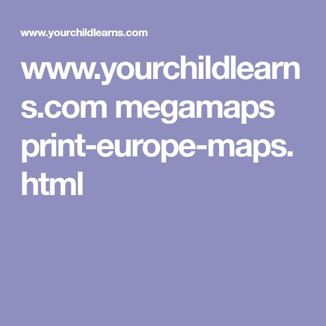 www.yourchildlearns.com megamaps print-europe-maps.html