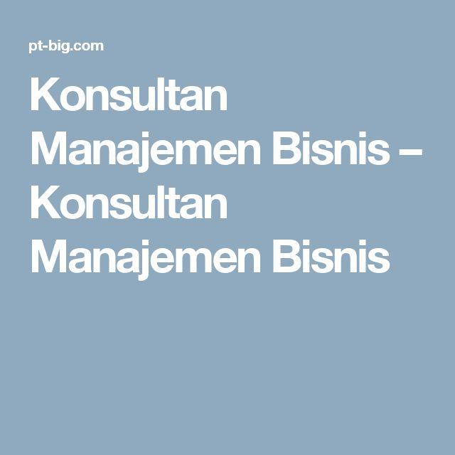 Konsultan Manajemen Bisnis – Konsultan Manajemen Bisnis