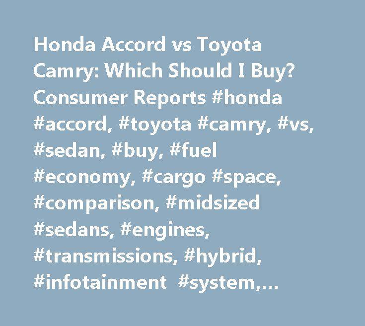 Honda Accord vs Toyota Camry: Which Should I Buy? Consumer Reports #honda #accord, #toyota #camry, #vs, #sedan, #buy, #fuel #economy, #cargo #space, #comparison, #midsized #sedans, #engines, #transmissions, #hybrid, #infotainment #system, #safety, #reliability # http://missouri.remmont.com/honda-accord-vs-toyota-camry-which-should-i-buy-consumer-reports-honda-accord-toyota-camry-vs-sedan-buy-fuel-economy-cargo-space-comparison-midsized-sedans-engines-transmis/  # Honda Accord vs Toyota…