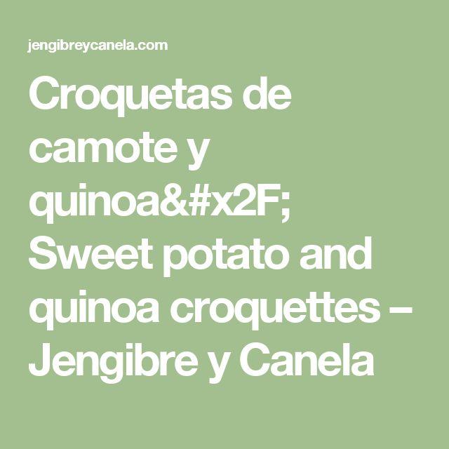 Croquetas de camote y quinoa/ Sweet potato and quinoa croquettes – Jengibre y Canela