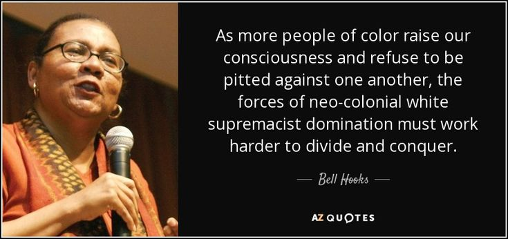 Bell Hooks quote: As more people of color raise our consciousness ...