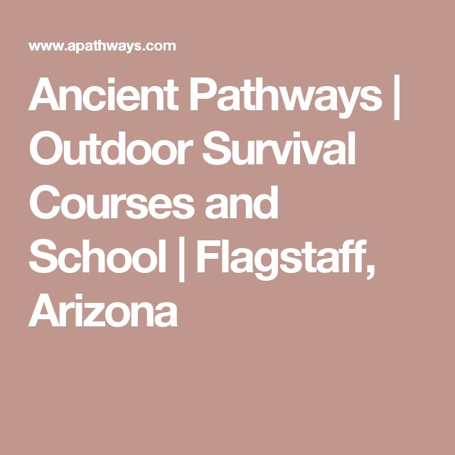 Ancient Pathways | Outdoor Survival Courses and School | Flagstaff, Arizona