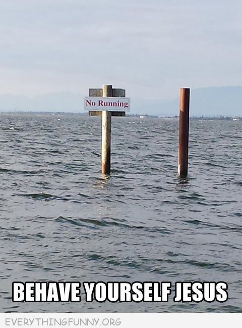 funny no running on water behave yourself Jesus