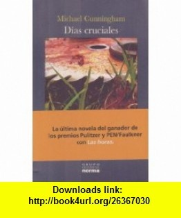 Dias Cruciales (La Otra Orilla/ the Other Shore) (Spanish Edition) (9789580496298) Michael Cunningham , ISBN-10: 9580496293  , ISBN-13: 978-9580496298 ,  , tutorials , pdf , ebook , torrent , downloads , rapidshare , filesonic , hotfile , megaupload , fileserve