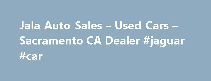 Jala Auto Sales – Used Cars – Sacramento CA Dealer #jaguar #car http://remmont.com/jala-auto-sales-used-cars-sacramento-ca-dealer-jaguar-car/  #auto sale # Jala Auto Sales – Sacramento CA, 95825 Jala Auto sales located at 2400 Fulton Avenue Sacramento CA. 916.231.3684. When Looking for Used Cars in Sacramento its important to find Sacramento Used Auto Dealers with Experience and Real Financing. Jala Auto Sales in Sacramento has over 15 years in Used Car Sales. We have an A+ Rating with the…