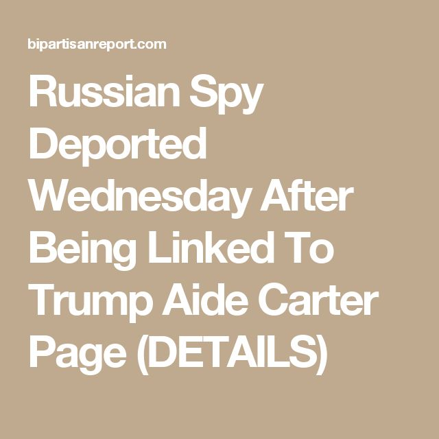 Russian Spy Deported Wednesday After Being Linked To Trump Aide Carter Page (DETAILS)