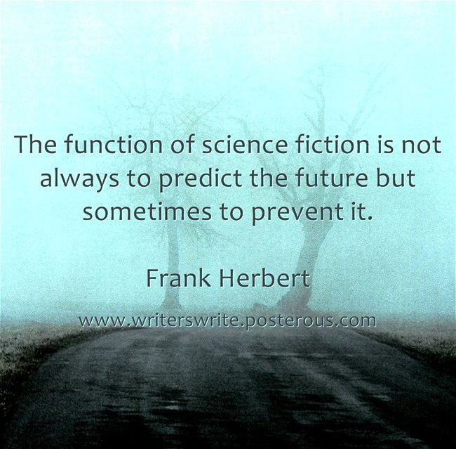 """""""The function of science fiction is now always to predict the future but sometimes to prevent it."""" ~ Frank Herbert"""