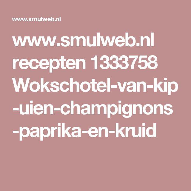 www.smulweb.nl recepten 1333758 Wokschotel-van-kip-uien-champignons-paprika-en-kruid