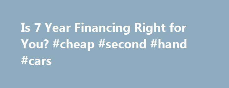 Is 7 Year Financing Right for You? #cheap #second #hand #cars http://nigeria.remmont.com/is-7-year-financing-right-for-you-cheap-second-hand-cars/  #auto interest rates # Is an 84 Month Auto Loan Right for You? In order to boost vehicle sales, automaker financing branches such as Ford Motor Credit, Toyota Motor Credit, GMAC, as well as many local lenders and dealers, have been offering 84 month auto loans. 84-Month-Auto-Loans.com has partnered with one of the most comprehensive national…