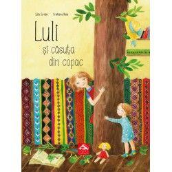 Luli și căsuța din copac - de Iulia Iordan, cu ilustrații de Cristiana Radu