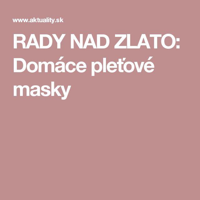 RADY NAD ZLATO: Domáce pleťové masky