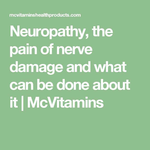 Neuropathy, the pain of nerve damage and what can be done about it | McVitamins