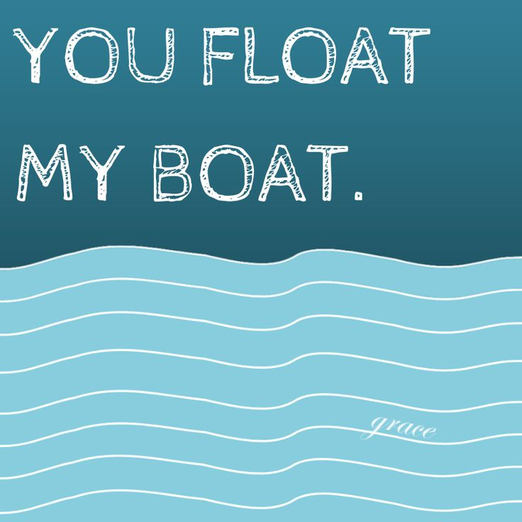 """""""You float my boat."""" #quote"""