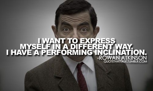 Rowan Atkinson, if you forget Mr. Bean, his stand-up really stands out.Atkinson Quotes