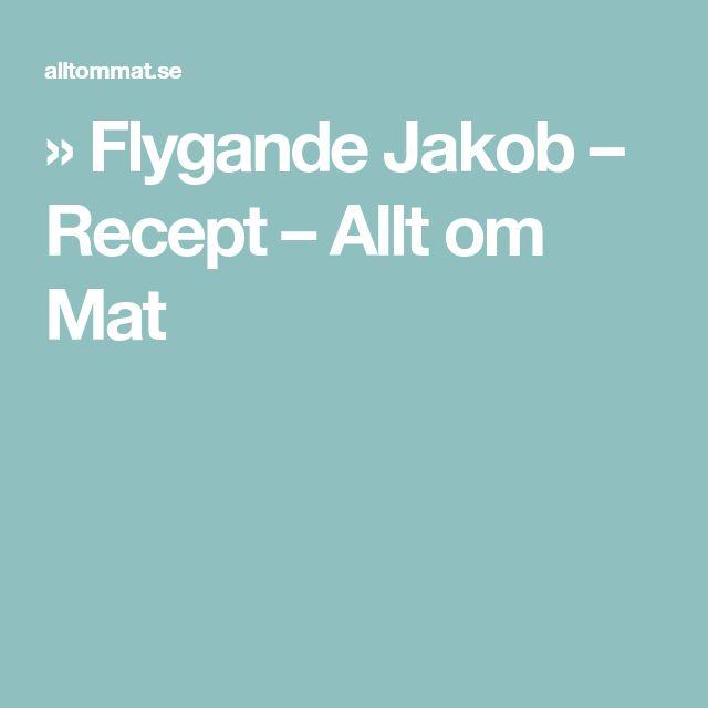 » Flygande Jakob – Recept – Allt om Mat