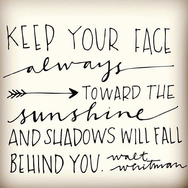 Keep your face always toward the sunshine