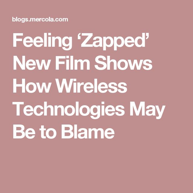 Feeling 'Zapped' New Film Shows How Wireless Technologies May Be to Blame