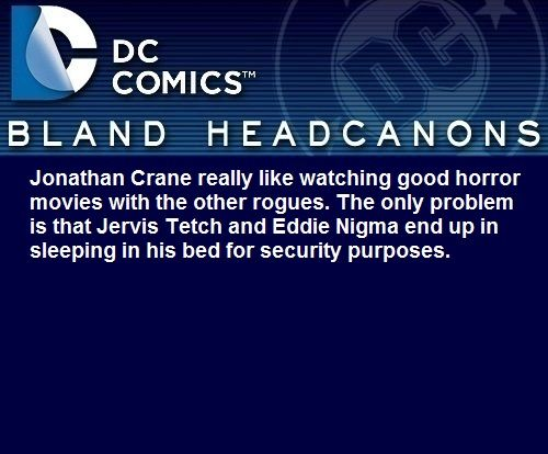 """ Jonathan Crane really like watching good horror movies with the other rogues. The only problem is that Jervis Tetch and Eddie Nigma end up in sleeping in his bed for security purposes."""