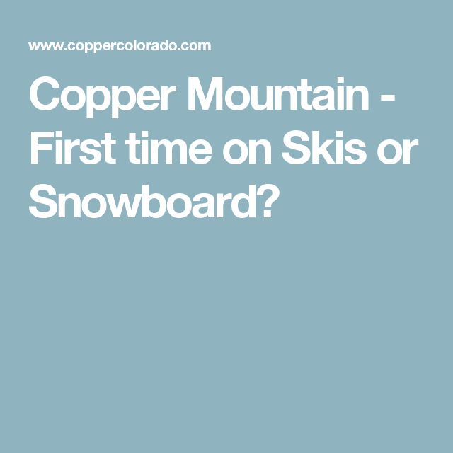 Copper Mountain - First time on Skis or Snowboard?