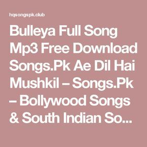 Bulleya Full Song Mp3 Free Download Songs.Pk Ae Dil Hai Mushkil – Songs.Pk – Bollywood Songs & South Indian Songs Mp3 Download