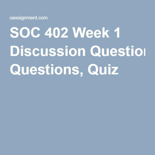 SOC 402 Week 1 Discussion Questions, Quiz