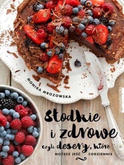 Słodkie i zdrowe czyli desery, które możesz jeść codziennie -   Mrozowska Monika , tylko w empik.com: 35,49 zł. Przeczytaj recenzję Słodkie i zdrowe czyli desery, które możesz jeść codziennie. Zamów dostawę do dowolnego salonu i zapłać przy odbiorze!