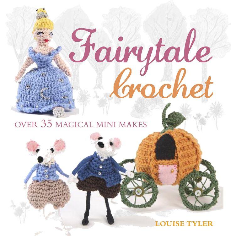 Fairytale Crochet: Over 35 magical mini makes: Amazon.co.uk: Louise Tyler: Books