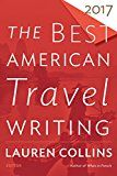The Best American Travel Writing 2017 (The Best American Series ) by Lauren Collins (Editor) Jason Wilson (Editor) #Kindle US #NewRelease #Travel #eBook #ad
