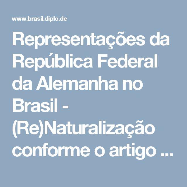 Representações da República Federal da Alemanha no Brasil - (Re)Naturalização conforme o artigo 116 par. 2 da Lei Fundamental (GG)