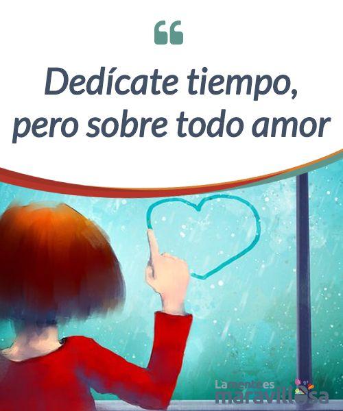Dedícate tiempo, pero sobre todo amor    Dedicarnos #tiempo se traduce en haber aprendido a dedicarnos #amor. Porque si no invertimos en amor propio será imposible #disfrutar de nuestros momentos.  #Psicología