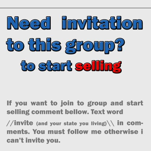 If you want to join to group and start   selling comment bellow. Text word  //invite (and your state you living)\\ in comments. You must follow me otherwise i can't invite you.