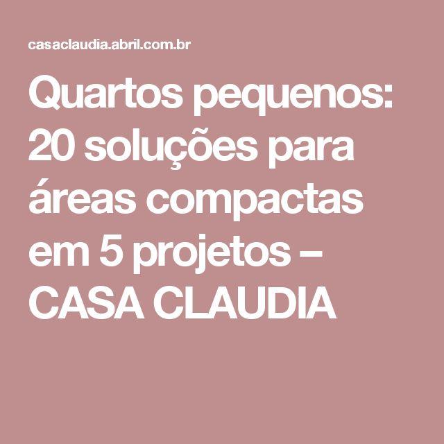 Quartos pequenos: 20 soluções para áreas compactas em 5 projetos – CASA CLAUDIA