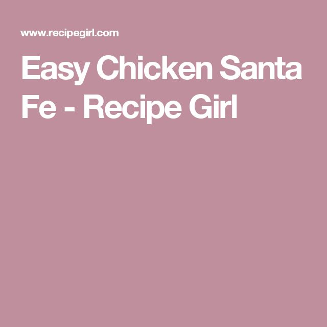 1000+ ideas about Santa Fe Chicken on Pinterest | Chicken, Chicken ...