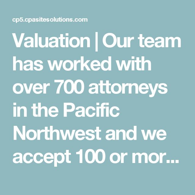 Valuation | Our team has worked with over 700 attorneys in the Pacific Northwest and we accept 100 or more engagements annually. Our services include business valuation, pension valuation, social security analysis and valuation, fraud investigation and internal control reviews and recommendations as well as forensic accounting.  Business Valuation & Litigation Support