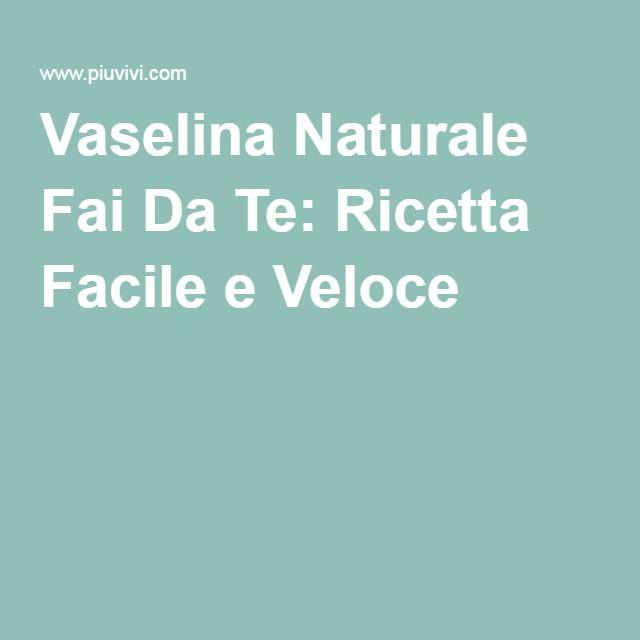 Vaselina Naturale Fai Da Te: Ricetta Facile e Veloce