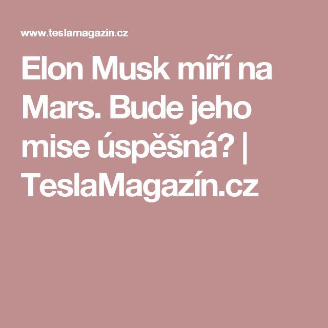 Elon Musk míří na Mars. Bude jeho mise úspěšná? | TeslaMagazín.cz