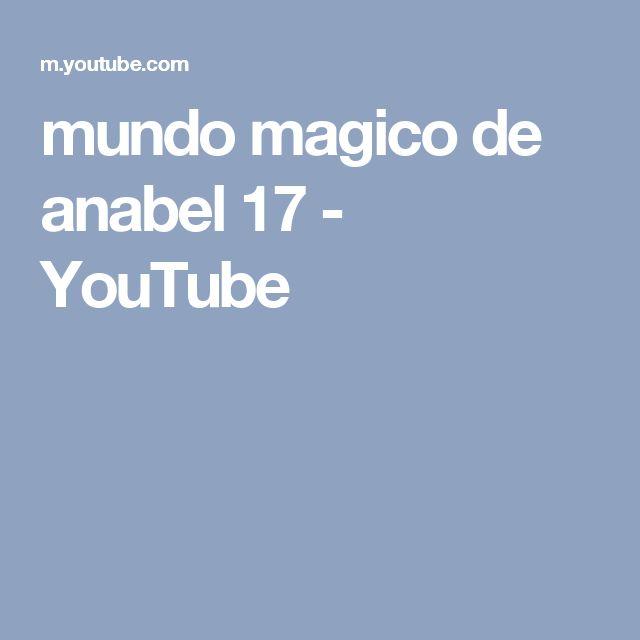 mundo magico de anabel 17 - YouTube
