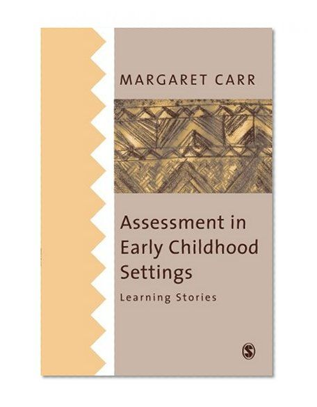 Assessment in Early Childhood Settings: Learning Stories Margaret Carr SAGE Publications Ltd