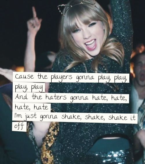 Shake It Off-Taylor Swift | Quotes And Such | Pinterest ...