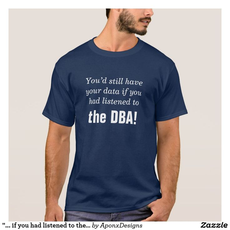 """... if you had listened to the DBA!"""