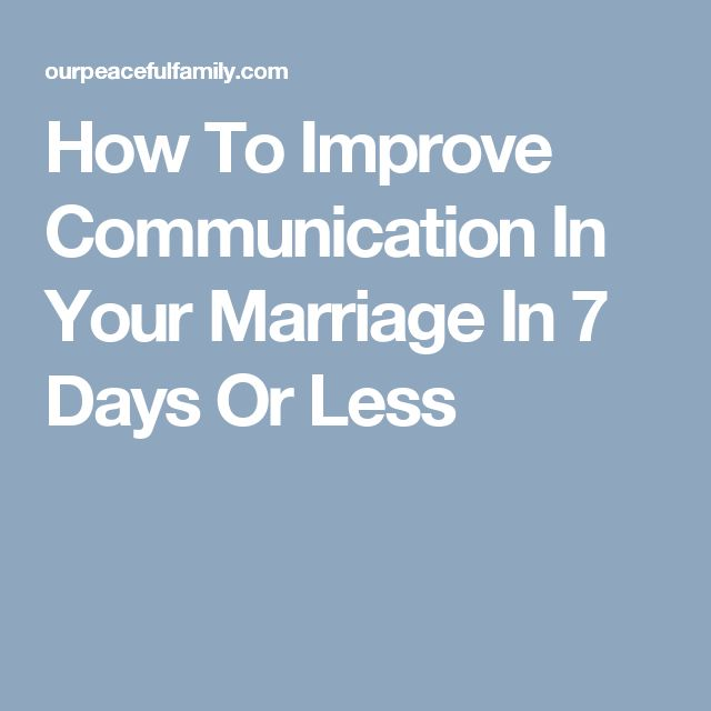 How To Improve Communication In Your Marriage In 7 Days Or Less